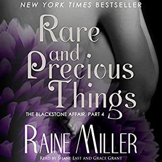 Rare and Precious Things     Blackstone Affair Volume 4              By:                                                                                                                                 Raine Miller                               Narrated by:                                                                                                                                 Grace Grant,                                                                                        Shane East,                                                                                        India Baldwin                      Length: 9 hrs and 16 mins     567 ratings     Overall 4.4