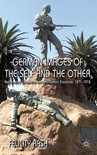 [(German Images of the Self and the Other: Nationalist, Colonialist and Anti-Semitic Discourse 1871-1918)] [Author: Felicity J. Rash] published on (November, 2012)