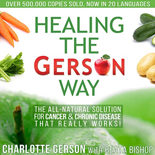Healing the Gerson Way: The All-Natural Solution for Cancer & Chronic Disease audiobook cover art