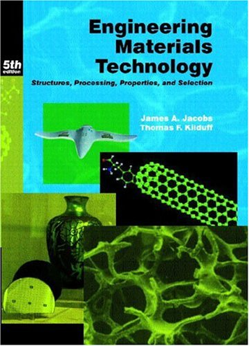Engineering Materials Technology Structures, Processing, Properties, and Selection