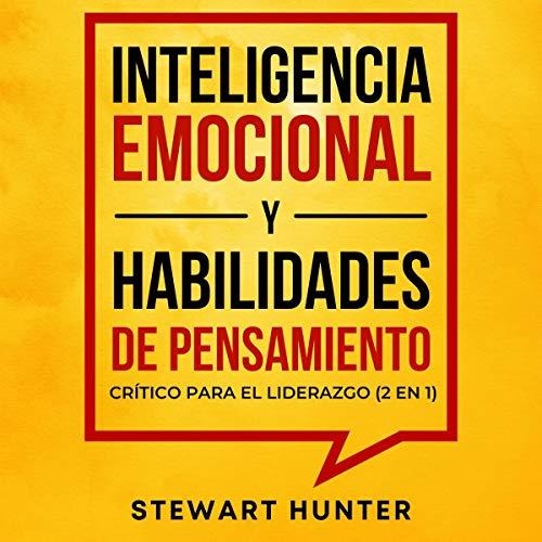 Download Inteligencia Emocional y Habilidades de Pensamiento Crítico para el Liderazgo (2 en 1) [Emotional I audio book