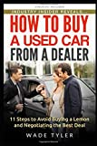 How To Buy a Used Car from a Dealer: 11 Steps to Avoid Buying a Lemon and Negotiating the Best Deal
