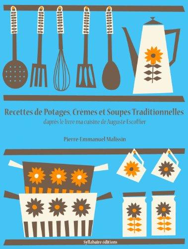 Couverture du livre Recettes de Potages, Crèmes et Soupes traditionnelles (La cuisine d'Auguste Escoffier t. 3)