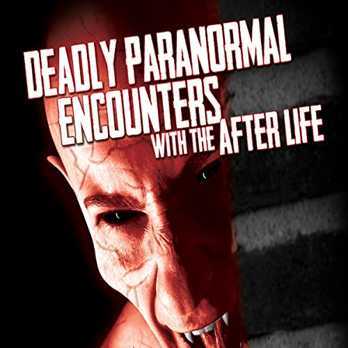 Deadly Paranormal Encounters with the After Life audiobook cover art