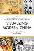 Visualizing Modern China: Image, History, and Memory, 1750–Present (AsiaWorld)