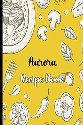 Cook With Love Aurora Recipe Book: Recipe Notebook to Write In, Record Your Treasured Recipes in Your Own Custom Cookbook Journal,Blank Cookbook Journal For Your Favorite Recipes, 6' x 9', 100 Pages