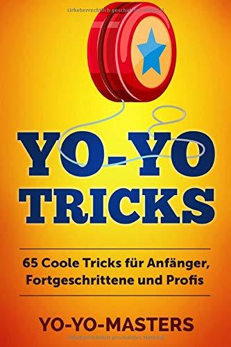 Yo-Yo Tricks: 65 coole Tricks für Anfänger, Fortgeschrittene und Profis