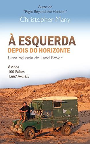 À esquerda depois do horizonte - Uma odisseia de Land Rover: 8 Anos – 100 Países – 1.667 Avarias (Portuguese Edition)