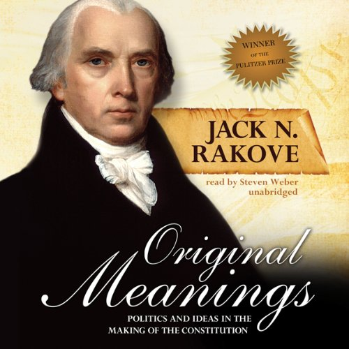 Original Meanings     Politics and Ideas in the Making of the Constitution               Autor:                                                                                                                                 Jack N. Rakove                               Sprecher:                                                                                                                                 Steven Weber                      Spieldauer: 17 Std. und 49 Min.     Noch nicht bewertet     Gesamt 0,0
