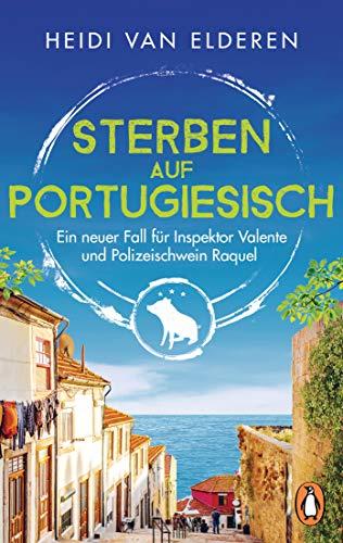 Sterben auf Portugiesisch: Ein neuer Fall für Inspektor Valente und Polizeischwein Raquel (Die saustarke Krimireihe aus Portugal, Band 2)