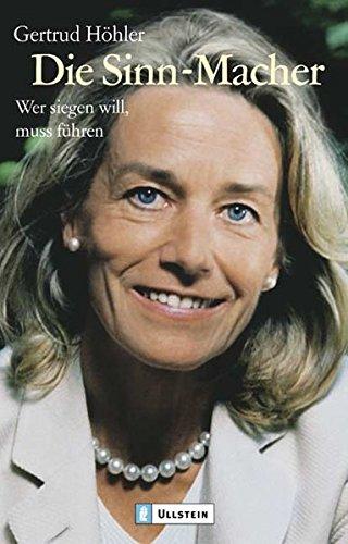 Höhler Gertrud, Die Sinn-Macher – Wer siegen will, muss führen