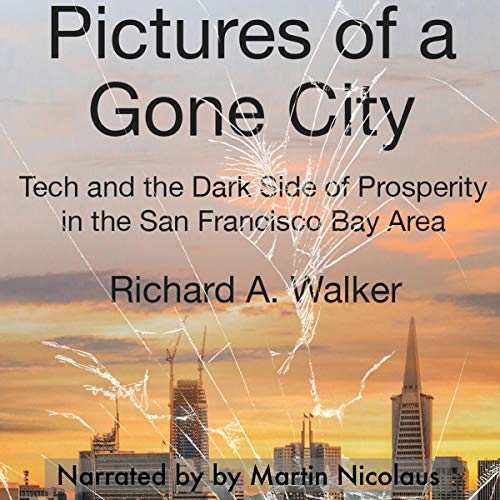 Pictures of a Gone City     Tech and the Dark Side of Prosperity in the San Francisco Bay Area              By:                                                                                                                                 Richard A. Walker                               Narrated by:                                                                                                                                 Martin Nicolaus                      Length: 14 hrs and 51 mins     Not rated yet     Overall 0.0