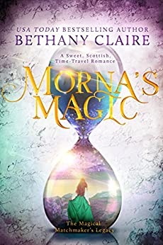 Morna's Magic: A Sweet, Scottish Time Travel Romance (The Magical Matchmaker's Legacy Book 4) by [Bethany Claire]