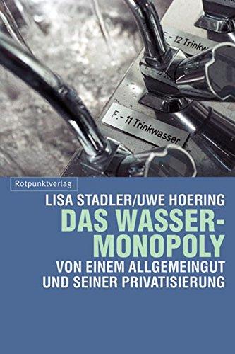 Das Wasser-Monopoly: Von einem Allgemeingut und seiner Privatisierung