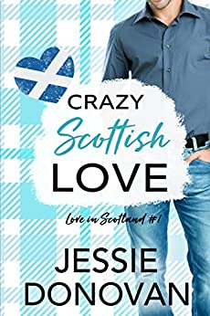 Crazy Scottish Love: A Small Town Romantic Comedy (Love in Scotland Book 1) by [Jessie Donovan, Mythical Lake Design, Hot Tree Editing]
