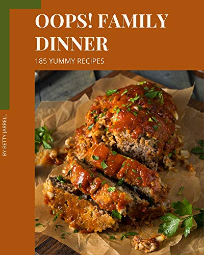 Oops! 185 Yummy Family Dinner Recipes: A Must-have Yummy Family Dinner Cookbook for Everyone (English Edition)