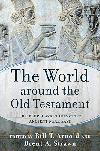 Compare Textbook Prices for The World around the Old Testament: The People and Places of the Ancient Near East  ISBN 9781540962317 by Arnold, Bill T.,Strawn, Brent A.