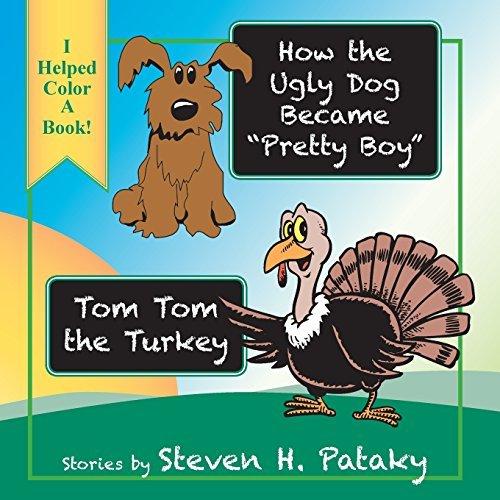 How the Ugly Dog Became Pretty Boy Tom Tom the Turkey by Steven H Pataky (2015-11-18)