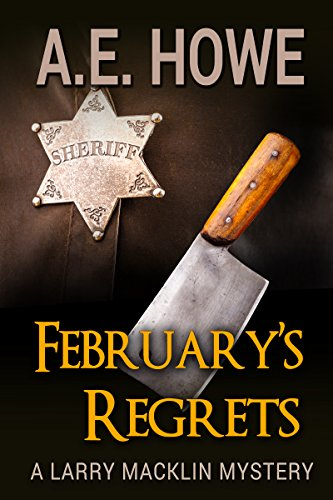 February's Regrets (Larry Macklin Mysteries Book 4) by [A. E. Howe]