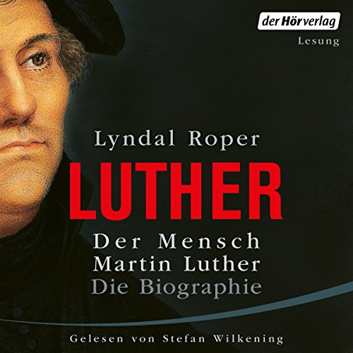 Der Mensch Martin Luther: Die Biographie Titelbild