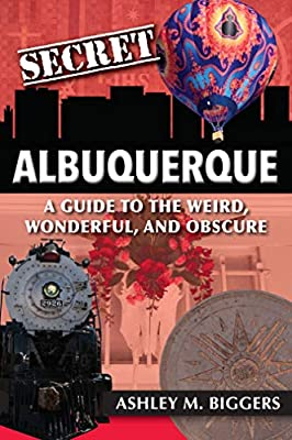 Secret Albuquerque: A Guide to the Weird, Wonderful, and Obscure from Reedy Press