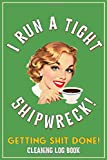 I Run A Tight Shipwreck, Getting Shit Done Cleaning Log Book: Green Coffee Drinking Girl Retro theme...