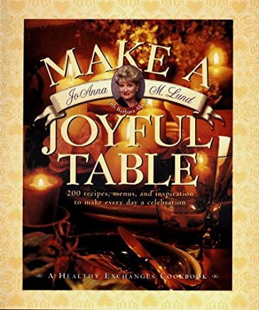 Make a Joyful Table: 200 Recipes, Menus, and Inspiration to Make Every Day a Celebration