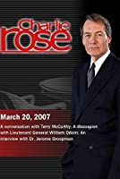 Charlie Rose with Terry McCarthy; William Odom; Jerome Groopman (March 20, 2007)