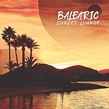 Balearic Sunset Lounge: 2019 Chillout Music from Balearic Islands, Perfect Rhythms for Holiday, Summer Relaxation, Tropical Vacation, Pure Chill Melodies