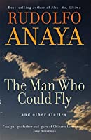 The Man Who Could Fly and Other Stories (Chicana & Chicano Visions of the Américas)