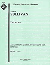 Patience (Act I, Opening Chorus: Twenty love–sick maidens): Horn 1 and 2 parts (Qty 2 each) [A3741]