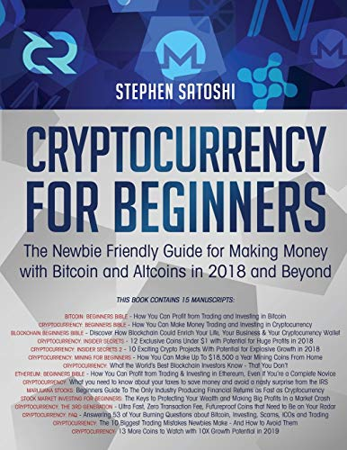 Cryptocurrency for Beginners: The Newbie Friendly Guide for Making Money with Bitcoin and Altcoins in 2018 and Beyond
