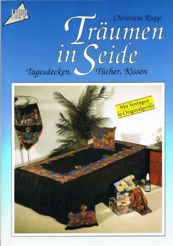 Träumen in Seide. Tagesdecken, Tücher, Kissen. Mit Vorlagen in Originalgröße.