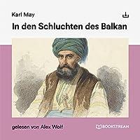 In den Schluchten des Balkan Hörbuch