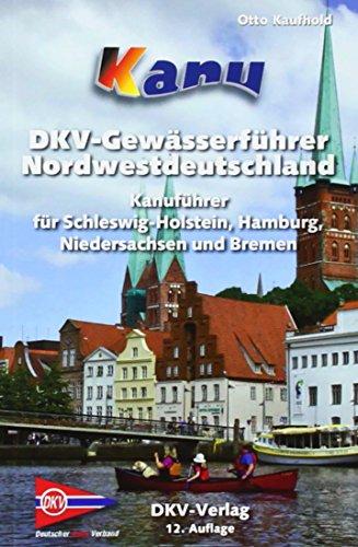 Kanu-Wanderbuch für Nordwestdeutschland: Schleswig-Holstein, Hamburg, Niedersachsen und Bremen