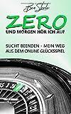 ZERO - Und morgen hör ich auf! Sucht beenden - Mein Weg aus dem online Glücksspiel