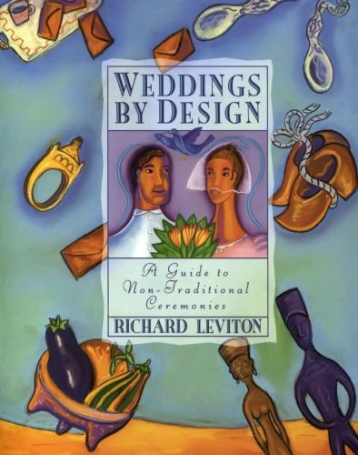 Weddings by Design: Guide to Non-Traditional Ceremonies, A
