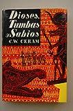 Ceram, C.W. - Dioses, Tumbas Y Sabios / C. W. Ceram ; [Traducción De Manuel Tamayo]