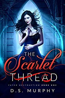 The Scarlet Thread (Fated Destruction Book 1) by [D.S. Murphy]