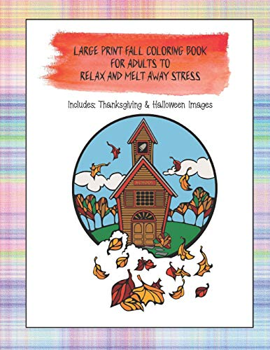 Large Print Fall Coloring Book For Adults to Relax and Melt Away Stress: Includes Thanksgiving and Halloween Images