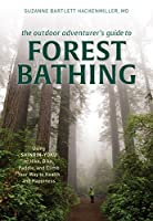The Outdoor Adventurer's Guide to Forest Bathing: Using Shinrin-yoku to Hike, Bike, Paddle, and Climb Your Way to Health and Happiness (Outside Adventurers Guide)