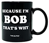 Funny Guy Mugs Because I'm Bob That's Why Ceramic Coffee Mug, Black, 11-Ounce