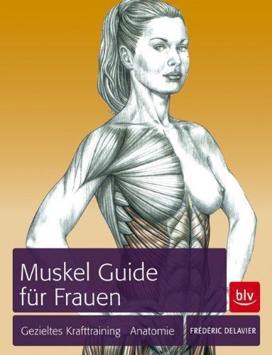 Muskel-Guide speziell für Frauen: Gezieltes Training · Anatomie von Delavier. Frédéric (2011) Broschiert