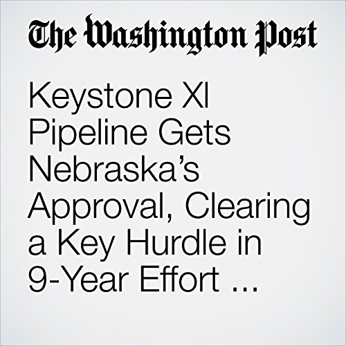 Keystone Xl Pipeline Gets Nebraska's Approval, Clearing a Key Hurdle in 9-Year Effort and Allowing Trump to Claim a Win copertina