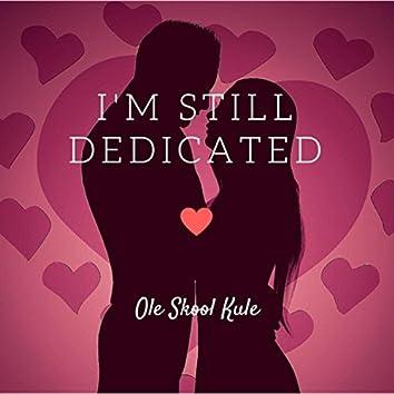 I'm Still Dedicated