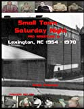 Small Town - Saturday Night: JCP in Lexington, NC 1954 - 1970