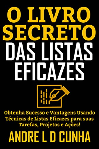 O LIVRO SECRETO DAS LISTAS EFICAZES: Obtenha Sucesso e Vantagens Usando Listas Eficazes para suas Tarefas, Projetos e Ações