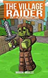 The Village Raider (Book 1): The Life of a Minecraft Zombie (Unofficial Diary of a Minecraft Zombie)