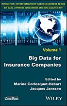Big Data for Insurance Companies (Innovation, Entrepreneurship and Management: Big Data, Artificial Intelligence and Data Analysis Book 1)