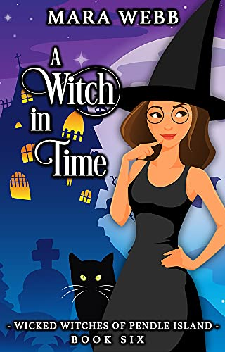 A Witch in Time (Wicked Witches of Pendle Island Book 6) by [Mara Webb]